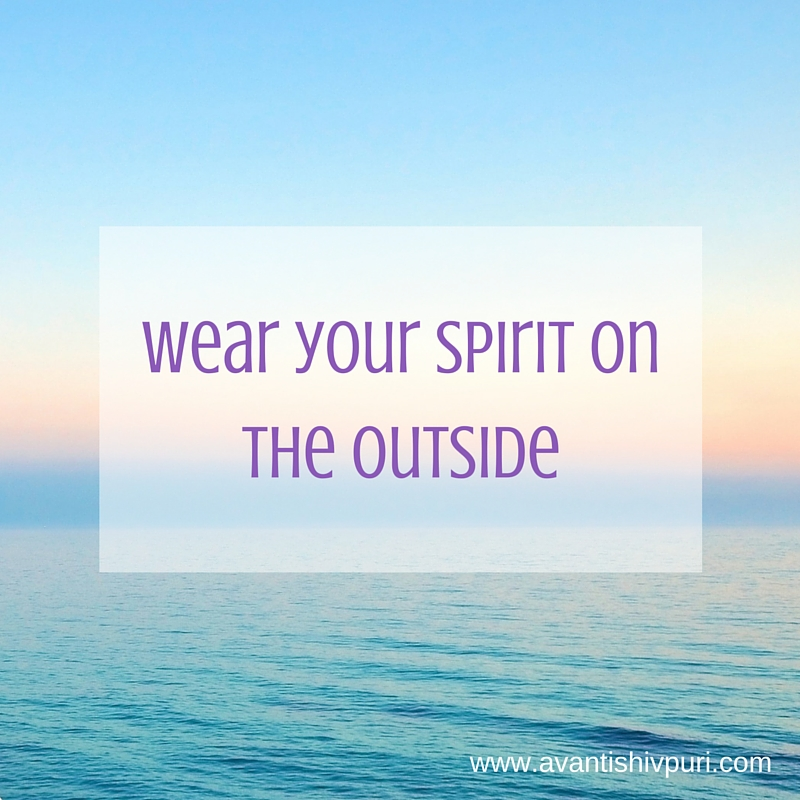 Wear your spirit on the outside